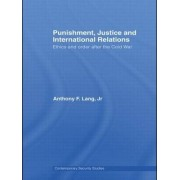 Punishment, Justice and International Relations by Anthony F. Lang