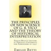 The Principles of New Science of G. B. Vico and the Theory of Historical Interpretation by Emilio Betti