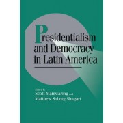 Presidentialism and Democracy in Latin America by Scott Mainwaring