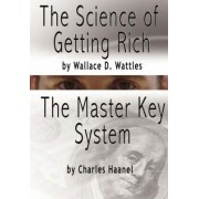 The Science of Getting Rich by Wallace D. Wattles and the Master Key System by Charles Haanel by Wallace D Wattles