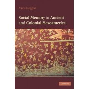 Social Memory in Ancient and Colonial Mesoamerica by Amos Megged