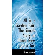 All in a Garden Fair; The Simple Story of Three Boys and a Girl by Anonymous