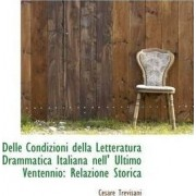 Delle Condizioni Della Letteratura Drammatica Italiana Nell' Ultimo Ventennio by Cesare Trevisani