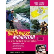 Essential Wilderness Navigator: How to Find Your Way in the Great Outdoors by David Seidman