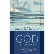 The God You Already Know by Henry Morgan
