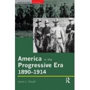 America in the Progressive Era, 1890-1914 by Lewis L. Gould