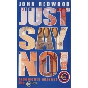 Just Say No!: 100 Arguments Against The Euro