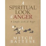 A Spiritual Look at Anger: A Simple Look at Anger