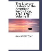 The Literary History of the American Revolution, 1763-1783, Volume II by Moses Coit Tyler
