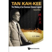 Tan Kah-kee: The Making Of An Overseas Chinese Legend (Revised Edition) by Ching-Fatt Yong