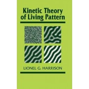 Kinetic Theory of Living Pattern by Lionel G. Harrison