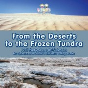From the Deserts to the Frozen Tundra...and Everywhere In-Between - Eco-Systems of the World - Children's Ecology Books by Bobo's Little Brainiac Books