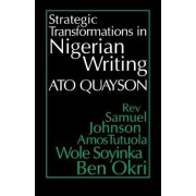 Strategic Transformations in Nigerian Writing by Ato Quayson