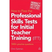How to Pass the Professional Skills Tests for Initial Teacher Training (ITT) by Chris John Tyreman