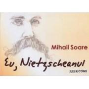Eu Nietzscheanul - Mihail Soare