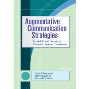 Communication Strategies for Adults with Acute or Chronic Medical Conditions by David R. Beukelman