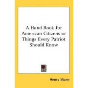 A Hand Book for American Citizens or Things Every Patriot Should Know by Henry Mann