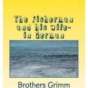 The Fisherman and His Wife- In German by The Brothers Grimm