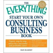 The Everything Start Your Own Consulting Business Book by Dan Ramsey