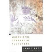 Worshipful Company of Fletchers by James Tate