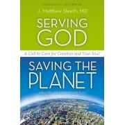 Serving God, Saving the Planet by Matthew Sleeth