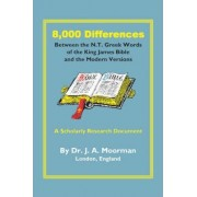8,000 Differences Between the N.T. Greek Words of the King James Bible by Jack Moorman