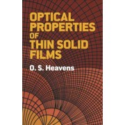 The Optical Properties of Thin Solid Films by O. S. Heavens