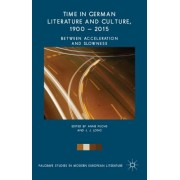 Time in German Literature and Culture, 1900 - 2015: Between Acceleration and Slowness