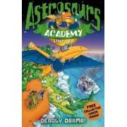 Astrosaurs Academy 5: Deadly Drama! by Steve Cole