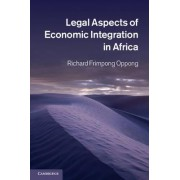 Legal Aspects of Economic Integration in Africa by Richard Frimpong Oppong