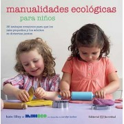 Manualidades ecológicas para niños/ Eco-Friendly Crafting with Kids by Kate Lilley