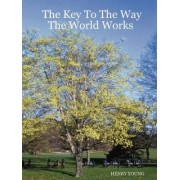 The Key to the Way the World Works by Henry Young