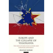 Europe and the Collapse of Yugoslavia by Branislav Radeljic