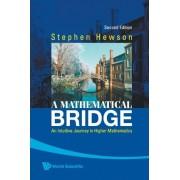 Mathematical Bridge, A: An Intuitive Journey In Higher Mathematics (2nd Edition) by Stephen Fletcher Hewson
