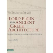 Lord Elgin and Ancient Greek Architecture by Luciana Gallo