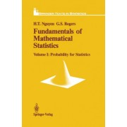 Fundamentals of Mathematical Statistics: Probability for Statistics v. 1 by Hung T. Nguyen