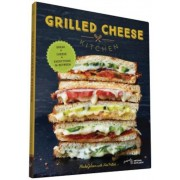 Grilled Cheese Kitchen: Bread + Cheese + Everything in Between, Hardcover