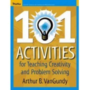 101 Activities for Teaching Creativity and Problem Solving by Arthur B. VanGundy