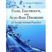Fluid, Electrolyte, and Acid-Base Disorders in Small Animal Practice by Stephen P. Dibartola