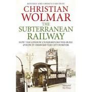 The Subterranean Railway by Christian Wolmar