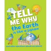 Tell Me Why the Earth is Like a Jigsaw and Other Questions About Planet Earth by Barbara Taylor