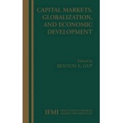 Capital Markets, Globalization, and Economic Development by Benton E. Gup