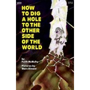 How to Dig a Hole to the Other Side of the World by Faith McNulty