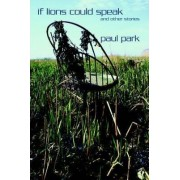 If Lions Could Speak and Other Stories by Paul Park