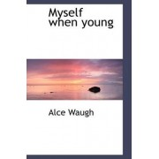 Myself When Young by Alce Waugh
