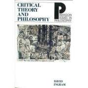Critical Theory and Philosophy by David Ingram