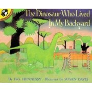 The Dinosaur Who Lived in My Backyard by B G Hennessy