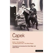 Capek Four Plays: R. U. R.; The Insect Play; The Makropulos Case; The White Plague v.1 by Karel Capek