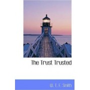 The Trust Trusted by W T F Smith
