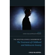 The Wiley-Blackwell Handbook of the Treatment of Childhood and Adolescent Anxiety by Cecilia Ahmol Easau